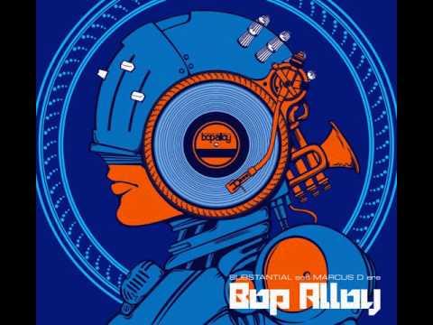 Bop Alloy - Substantial & Marcus D Are Bop Alloy [Full Album]