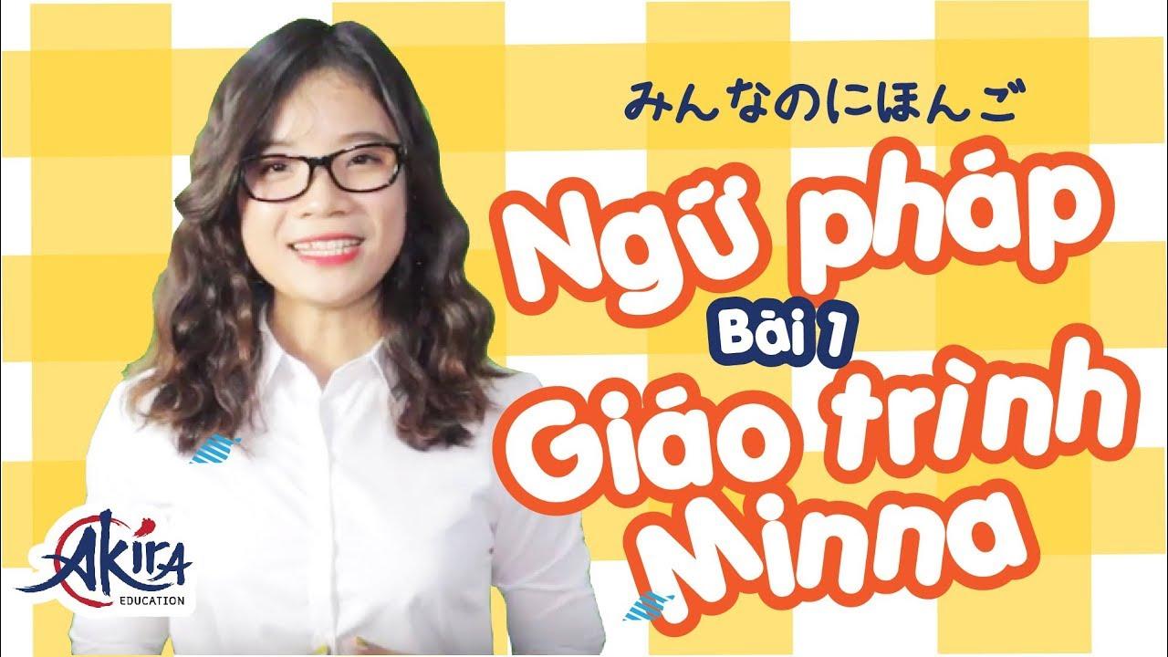Ngữ pháp tiếng Nhật bài 1 – Giáo trình Minna no Nihongo – Tự học tiếng Nhật cơ bản | Akira Education