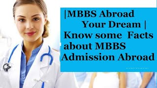 MBBS Abroad | MBBS Abroad Your Dream | Know some  Facts about MBBS Admission Abroad |