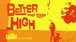 "Gambar cover Wax: ""Better When You're High (feat. Krysta Youngs)"""