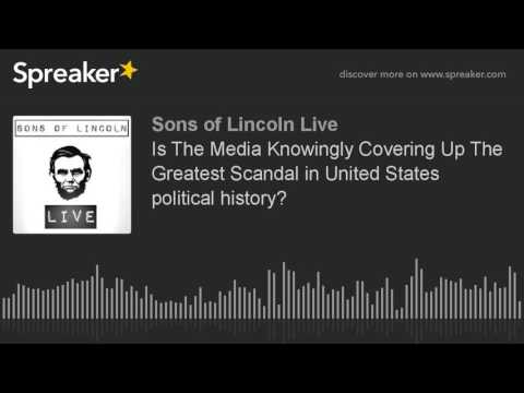 Is The Media Knowingly Covering Up The Greatest Scandal in United States political history?