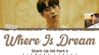 Download 10CM - Where Is Dream [스타트업 Start-Up Ost Part.6] Lyrics (Han/Rom/Eng/Indo)