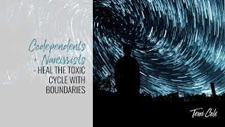 Codependents + Narcissists -  Heal the Toxic Cycle with Boundaries
