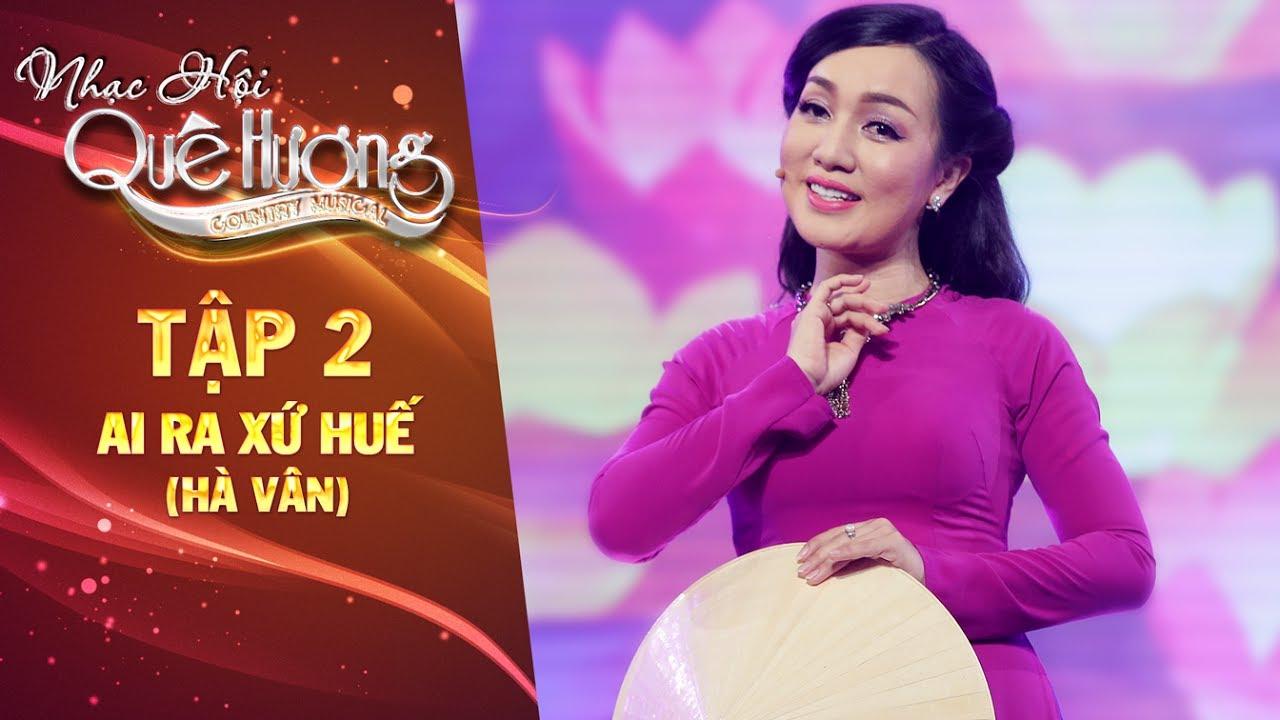 Nhạc hội quê hương | Tập 2: Ai ra xứ Huế -Hà Vân