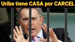 Uribe tendrá CASA por CÁRCEL