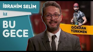 İbrahim Selim ile Bu Gece: Gökhan Türkmen, Kim Kardashian, Ezhel ft. Nilüfer Geceler, Veganlar