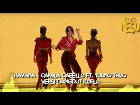 Havana (Camila Cabello Ft. Young Thug) Versi Dangdut Koplo