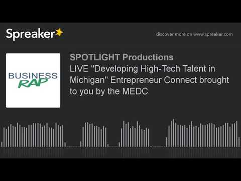 """LIVE """"Developing High-Tech Talent in Michigan"""" Entrepreneur Connect brought to you by the MEDC"""