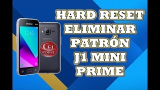 HARD RESET SAMSUNG GALAXY J1 MINI PRIME ELIMINAR PATRÓN
