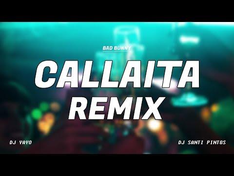 CALLAITA REMIX | Bad Bunny ✘ DJ YAYO ✘ DJ SANTI PINTOS
