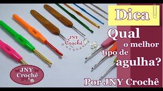 Dica Qual o melhor tipo de agulha por JNY Crochê