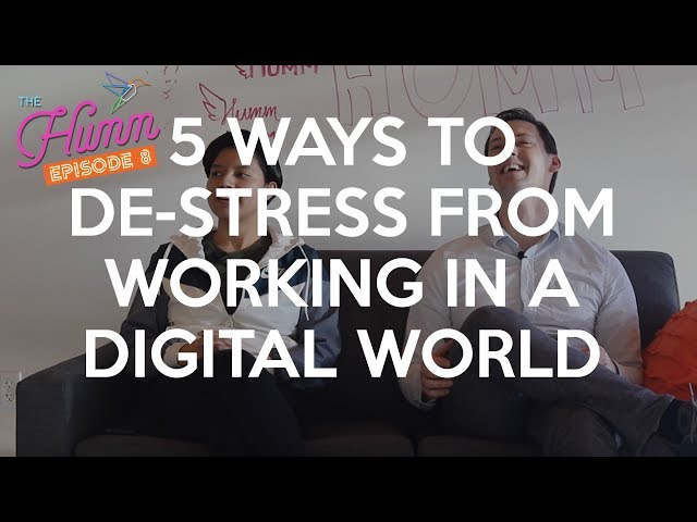 5 Ways to De-Stress Working in a Digital World - The Humm Episode 8