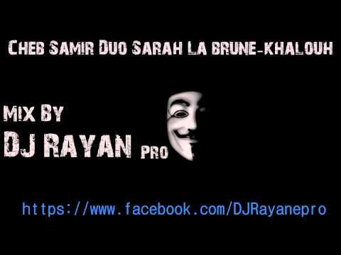 Cheb Samir Duo Sarah La brune Khalouh Mix By DJ Rayan