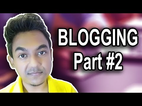 Blogging Part 2 |How To Make Money From Blog-Google Blogger|