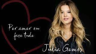 Júlia Gomes - Por amor eu faço tudo [Áudio Oficial]