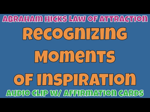 Abraham Hicks • Recognizing moments of inspiration and acting on it • Master Law of Attraction