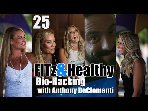 FITz & Healthy Podcast 25 : Bio-Hacking with Anthony DiClementi