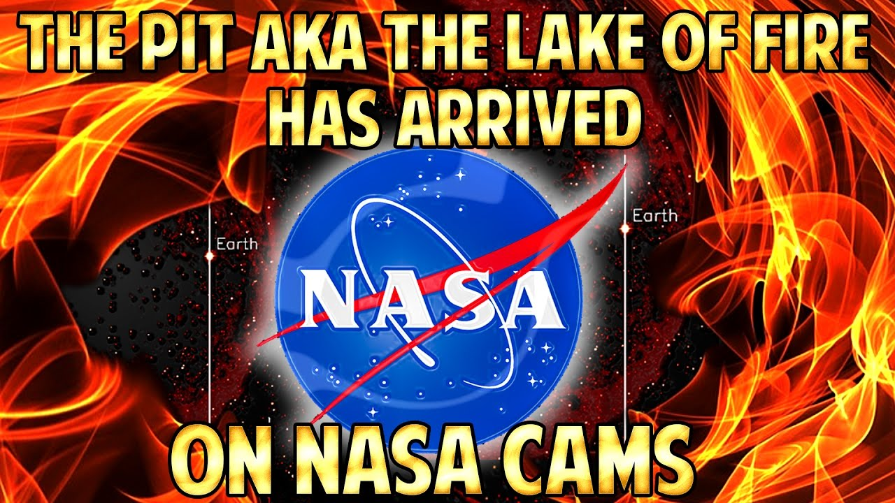 END of DAYS - The PIT aka The LAKE of FIRE Has ARRIVED - On NASA Cams