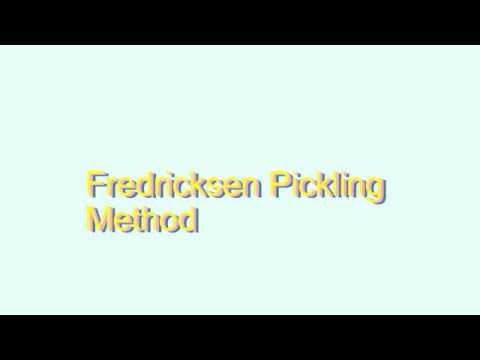 How to Pronounce Fredricksen Pickling Method
