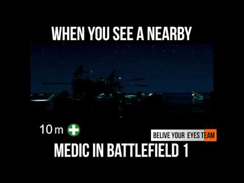 When You See A Nearby Medic In Battlefield 1