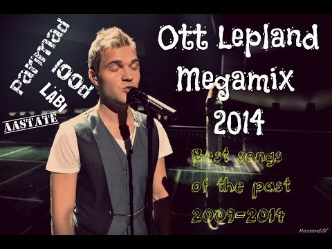 Ott Lepland Megamix 2014! Best songs of the past years HD