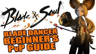 BLADE & SOUL: BLADE DANCER Beginner's PvP Guide - Skills, Combos & Tips [Sponsored]