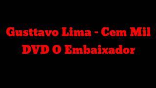 Baixar Gustavo Lima Cem Mil - DVD O Embaixador (Ao Vivo)-Letra .