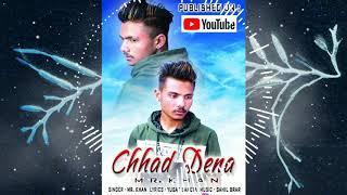 CHHAD DENA  ( FULL SONG ) MR. KHAN || SAHIL BRAR || NEW PUNJABI SONG 2019