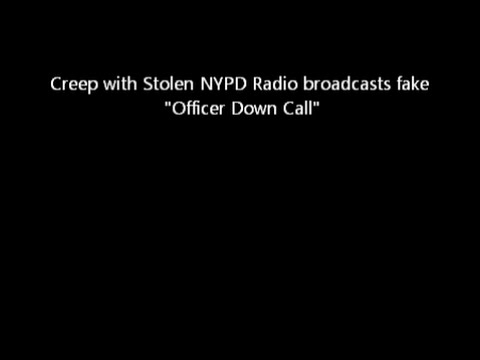 Fake Officer Down Call. Creep Taunts NYPD with stolen radio.
