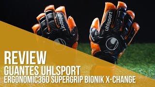 Review Guantes Uhlsport Ergonomic 360 Supergrip Bionik X-Change