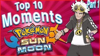 Top 10 Moments in Pokémon Sun and Moon (Part 1) Feat. Tony Daddi