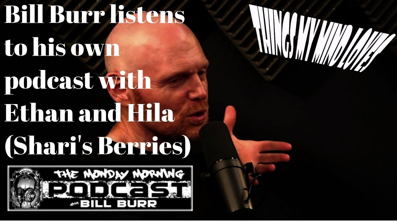 Bill Burr listens to his own podcast with Ethan and Hila ...