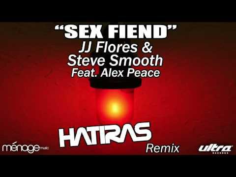 Sex Fiend (Hatiras Remix) - JJ Flores & Steve Smooth Feat. Alex Peace