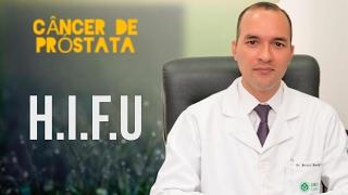 Câncer de próstata | Tratamento | HIFU | O que é? | Indicação | Vantagens | Desvantagens