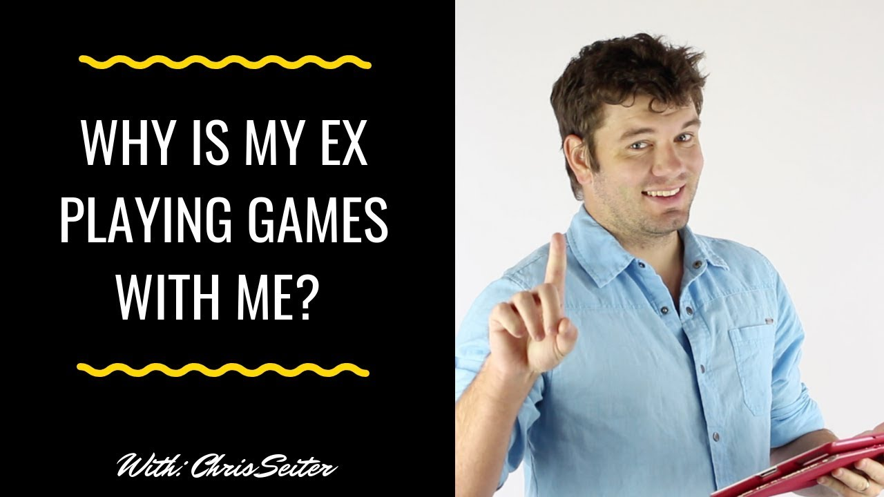Why Is Your Ex Playing Games With You?