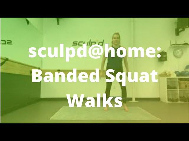 sculpd@home: Banded Squat Walks