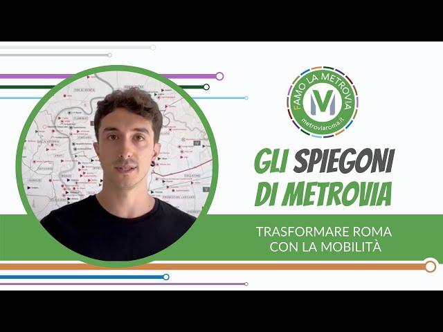 04  TRASFORMARE ROMA CON LA MOBILITÀ - Gli Spiegoni di Metrovia