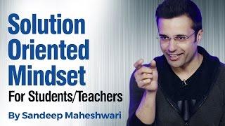Solution Oriented Mindset - By Sandeep Maheshwari I Hindi
