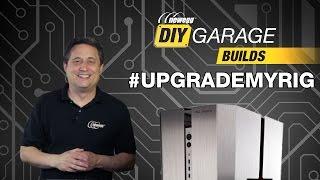 Newegg DIY Garage: #UpgradeMyRig