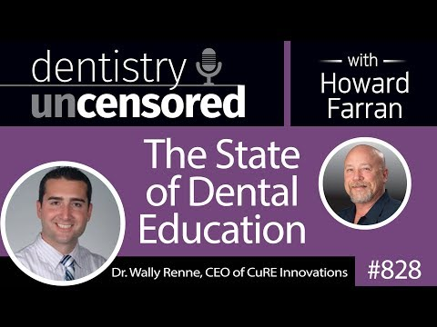 828 The State of Dental Education with Dr. Wally Renne : Dentistry Uncensored with Howard Farran