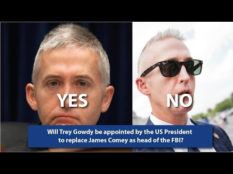 Live: Will Trey Gowdy be appointed by the US President to replace James Comey as head of the FBI?