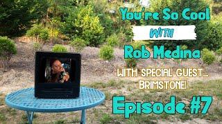You're So Cool with Rob Medina #7: Brimstone! #YSCwRM #GotBrim #Brimstone #GHR #NRW