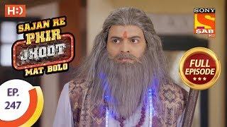 Sajan Re Phir Jhoot Mat Bolo - Ep 247 - Full Episode - 8th May, 2018