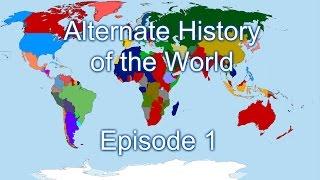 Alternate History of the World Episode 1