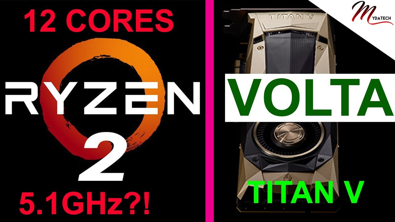 AMD RYZEN 2 WITH 12 CORES @ 5 1GHZ?! Nvidia Titan V - Volta is here! - Tech  News