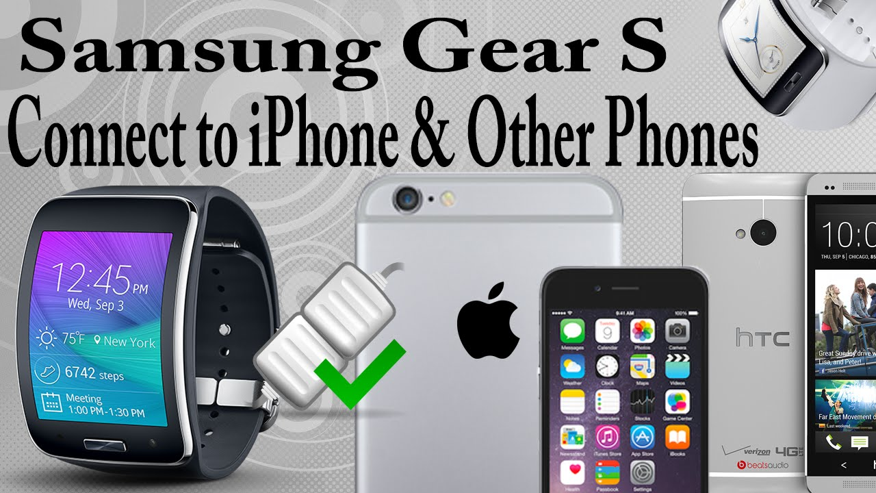 Connecting The Samsung Gear S To An Iphone Non Phones How