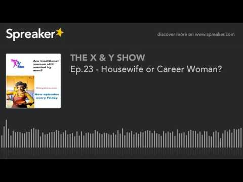 Ep.23 - Housewife or Career Woman?