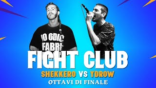 FIGHT CLUB - SHEKKERO VS YDROW - Ottavi di Finale 6 (Finale VII edizione)