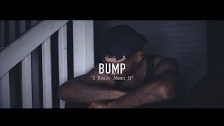Bump • I Really Mean It | [Official Video] Filmed By @RayyMoneyyy