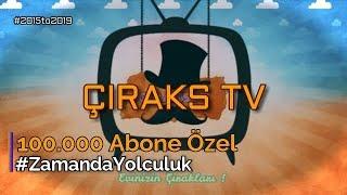 Çıraks TV | 100.000 Abone Özel Montaj | #ZamandaYolculuk | 2019